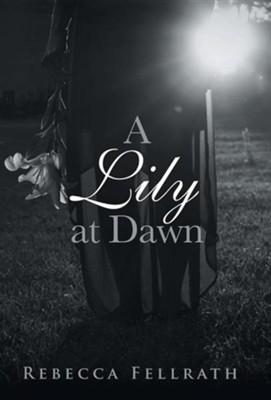 A Lily at Dawn  -     By: Rebecca Fellrath