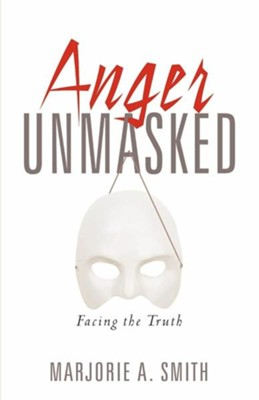 Anger Unmasked  -     By: Marjorie A. Smith