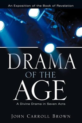 Drama of the Age  -     By: John Carroll Brown