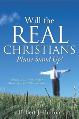 Will the Real Christians Please Stand Up!  -     By: Robert J. Burton