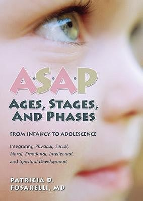 ASAP: Ages, Stages, and Phases: From Infancy to Adolescense  -     By: Patricia D. Fosarelli