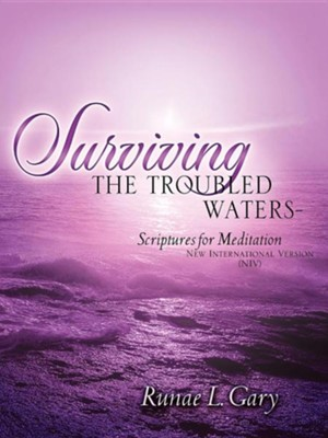 Surviving the Troubled Waters-Scriptures for Meditation (NIV)  -     By: Runae L. Gary