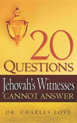 20 Questions Jehovah's Witnesses Cannot Answer  -     By: Charles Love