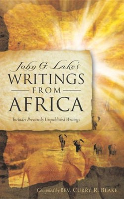 John G. Lake's Writings from Africa  -     Edited By: Curry R. Blake     By: Curry R. Blake(ED.)