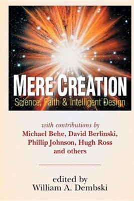 Mere Creation: Science, Faith and Intelligent Design   -     Edited By: William A. Dembski     By: William A. Dembski, ed.