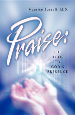 Praise: The Door to God's Presence  -     By: Maurice Bassali