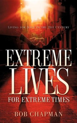 Extreme Lives for Extreme Times  -     By: Bob Chapman
