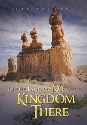 In the Land of No Kingdom There  -     By: Jean Vaughn