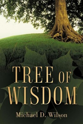 Tree of Wisdom  -     By: Michael D. Wilson