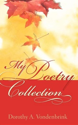 My Poetry Collection  -     By: Dorothy A. Vondenbrink