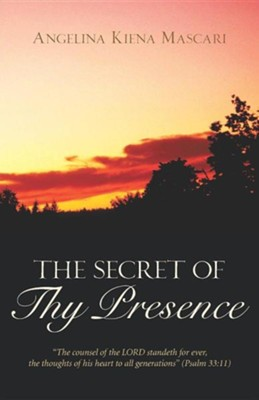 The Secret of Thy Presence  -     By: Angelina Kiena Mascari