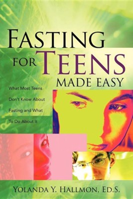 Fasting for Teens Made Easy  -     By: Yolanda Y. Hallmon