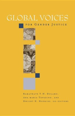 Global Voices for Gender Justice  -     Edited By: Dwight N. Hopkins, Ramathate T.H. Dolamo, Ana Maria Tepedino     By: Dwight N. Hopkins(ED.), Ramathate T. H. Dolamo(ED.) & Ana Maria Tepedino(ED.)