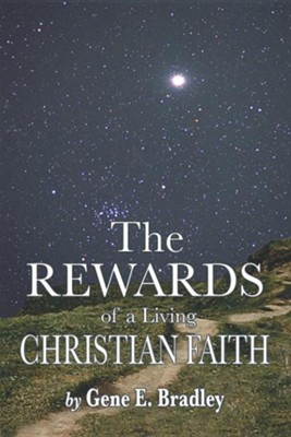 The Rewards of Living the Christian Faith  -     By: Gene E. Bradley