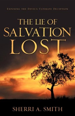 The Lie of Salvation Lost  -     By: Sherri A. Smith