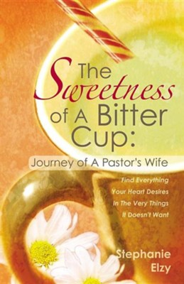 The Sweetness of a Bitter Cup: Journey of a Pastor's Wife  -     By: Stephanie Elzy