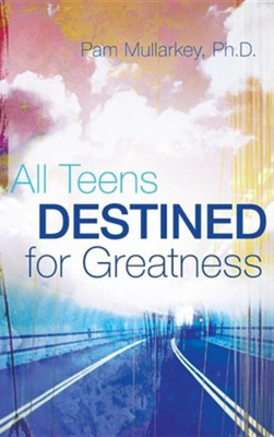 All Teens Destined for Greatness  -     By: Pam Mullarkey