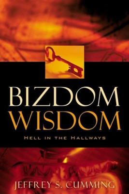 Bizdom Wisdom  -     By: Jeffrey S. Cumming