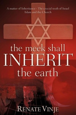 The Meek Shall Inherit the Earth  -     By: Renate Vinje