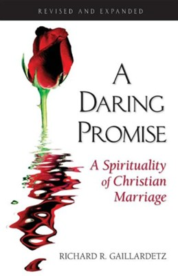 A Daring Promise: A Spirituality of Christian Marriage, Revised and Expanded  -     By: Richard R. Gaillardetz