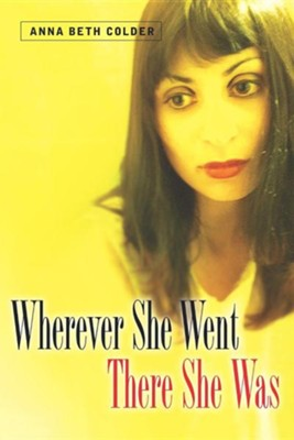 Wherever She Went There She Was  -     By: Anna Beth Colder