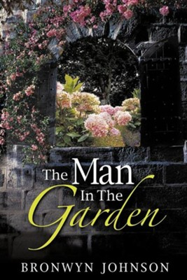 The Man in the Garden  -     By: Bronwyn Johnson