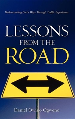 Lessons from the Road  -     By: Daniel Owino Ogweno