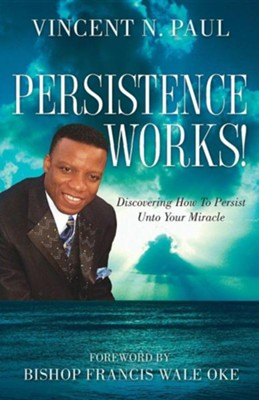 Persistence Works!  -     By: Vincent N. Paul
