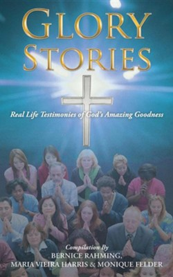 Glory Stories: Real Life Testimonies of God's Amazing Goodness  -     By: Bernice Rahming, Maria Vieria Harris, Monique Felder