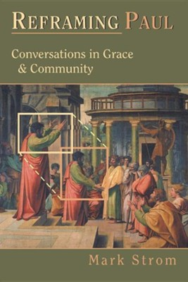 Reframing Paul: Conversations in Grace & Community   -     By: Mark Strom