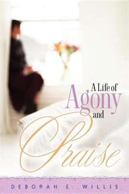 A Life of Agony and Praise  -     By: Deborah E. Willis