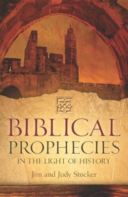 Biblical Prophecies in the Light of History  -     By: Jim Stocker