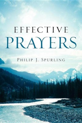 Effective Prayers  -     By: Philip J. Spurling
