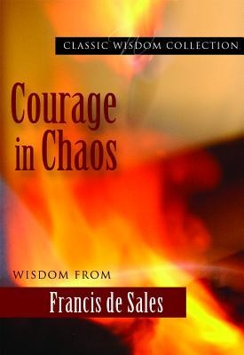 Courage in Chaos: Wisdom from Francis de Sales  -     By: Saint Francois De Sales, Kathryn Hermes