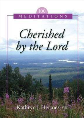 Cherished by the Lord: 100 Meditations  -     By: Kathryn J. Hermes