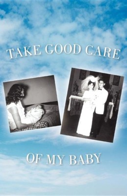 Take Good Care of My Baby  -     By: Dale Trujillo