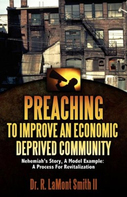 Preaching to Improve an Economic Deprived Community  -     By: R. Lamont Smith II