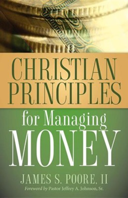 Christian Principles for Managing Money  -     By: James S. Poore II