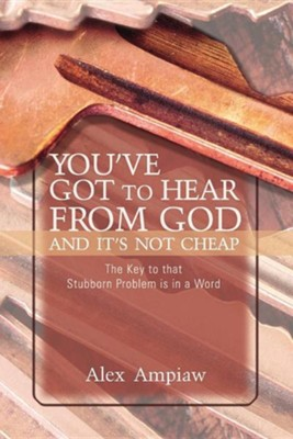 You've Got to Hear from God and It's Not Cheap  -     By: Alex Ampiaw