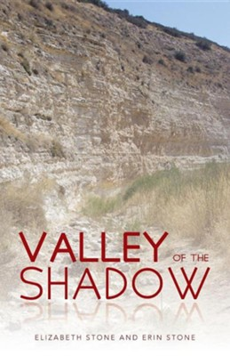 Valley of the Shadow  -     By: Elizabeth Stone, Erin Stone