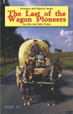 The Last of the Wagon Pioneers  -     By: John Knowles Probst, Patty Probst