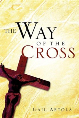 The Way of the Cross  -     By: Gail Artola