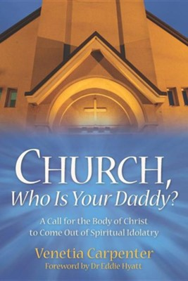 Church, Who Is Your Daddy?  -     By: Venetia Carpenter