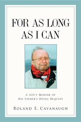For as Long as I Can  -     By: Roland E. Cavanaugh