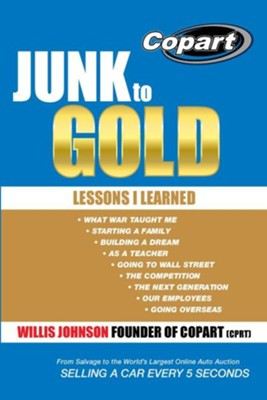 Junk to Gold: From Salvage to the World's Largest Online Auto Auction  -     By: Willis Johnson
