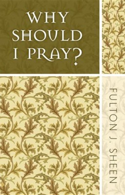Why Should I Pray?  -     By: Bishop Fulton Sheen