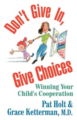 DONT GIVE IN GIVE CHOICES  -     By: Pat Holt, Grace Ketterman