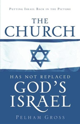 The Church Has Not Replaced God's Israel  -     By: Pelham Gross