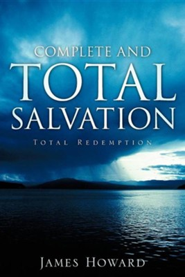 Complete and Total Salvation  -     By: James Howard