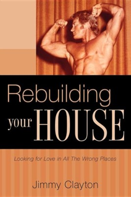 Rebuilding Your House  -     By: Jimmy Clayton